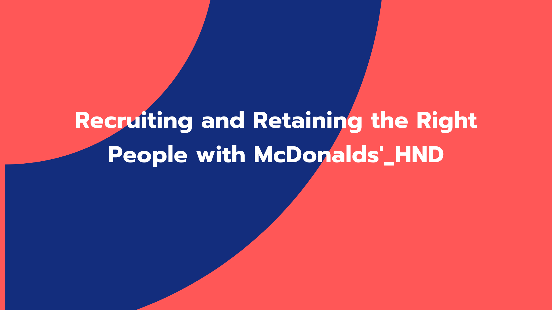 Recruiting and Retaining the Right People with McDonalds'_HND