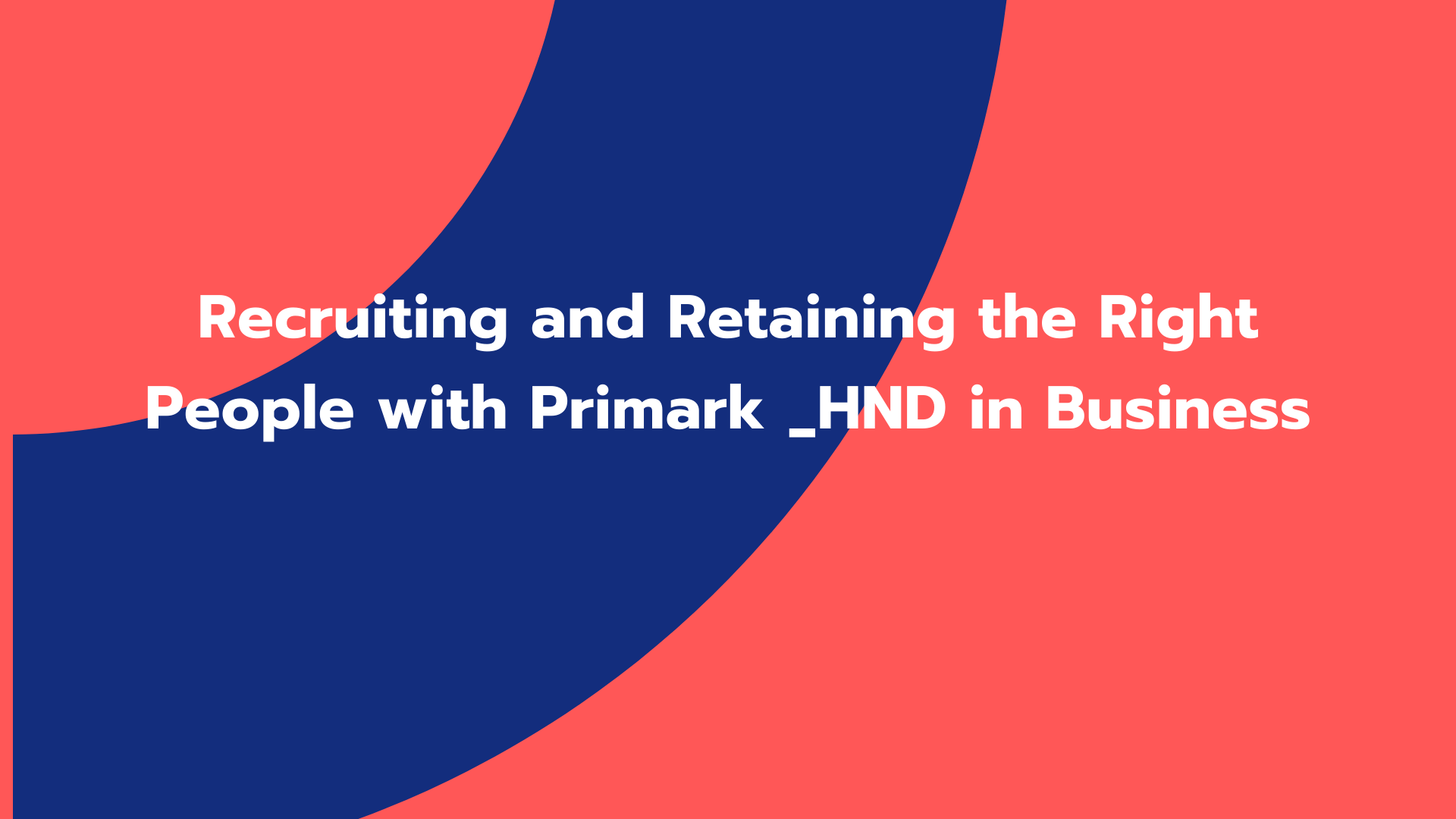 Recruiting and Retaining the Right People with Primark _HND in Business