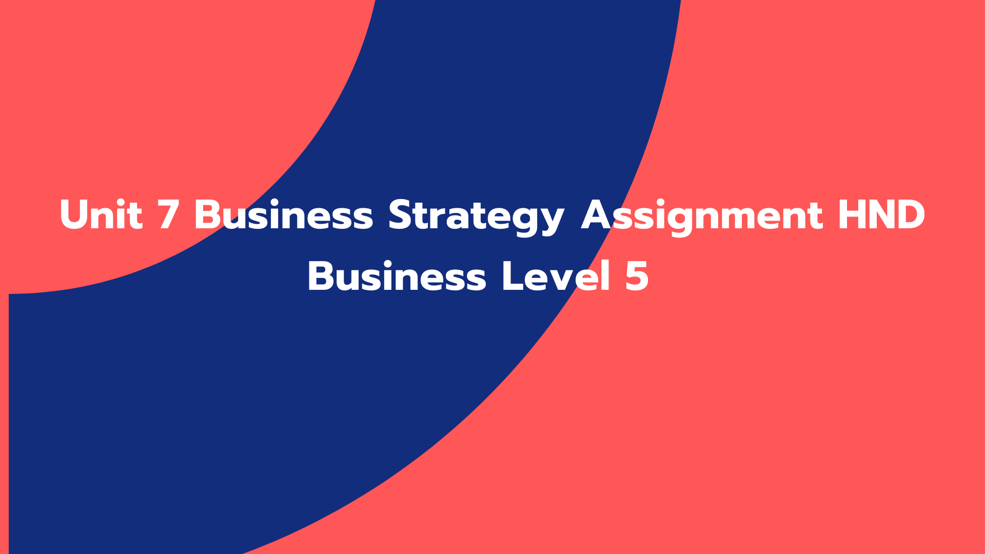 Unit 7 Business Strategy Assignment HND Business Level 5