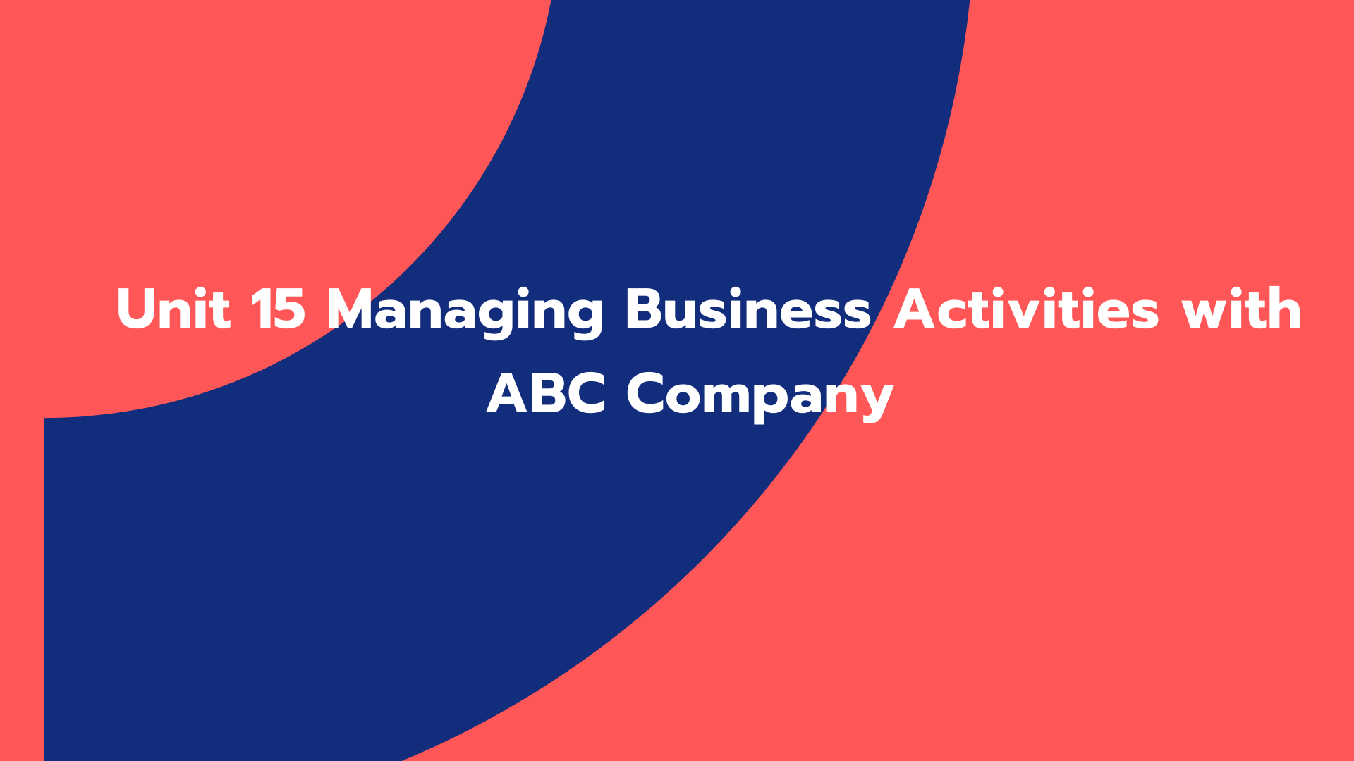 Unit 15 Managing Business Activities with ABC Company
