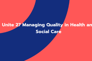 Unite 27 Managing Quality in Health and Social Care