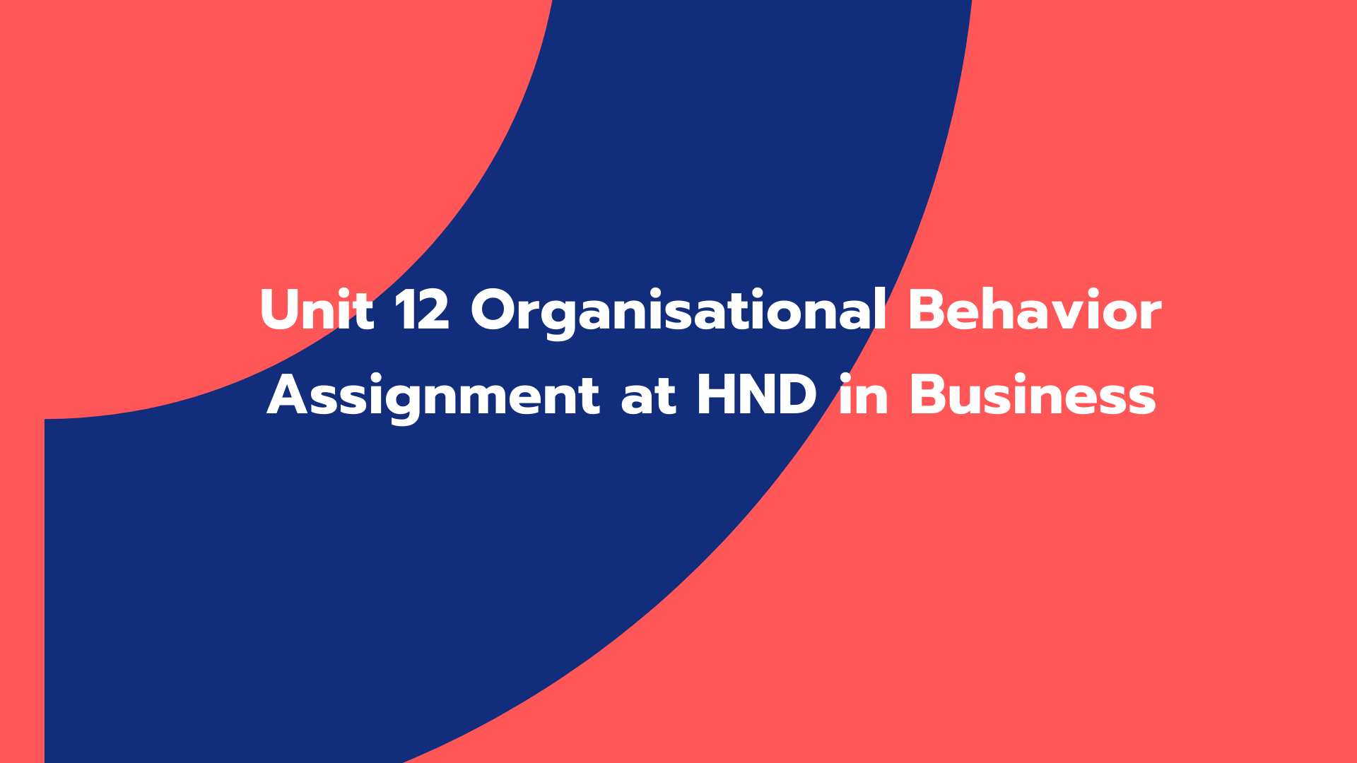 Unit 12 Organisational Behavior Assignment at HND in Business
