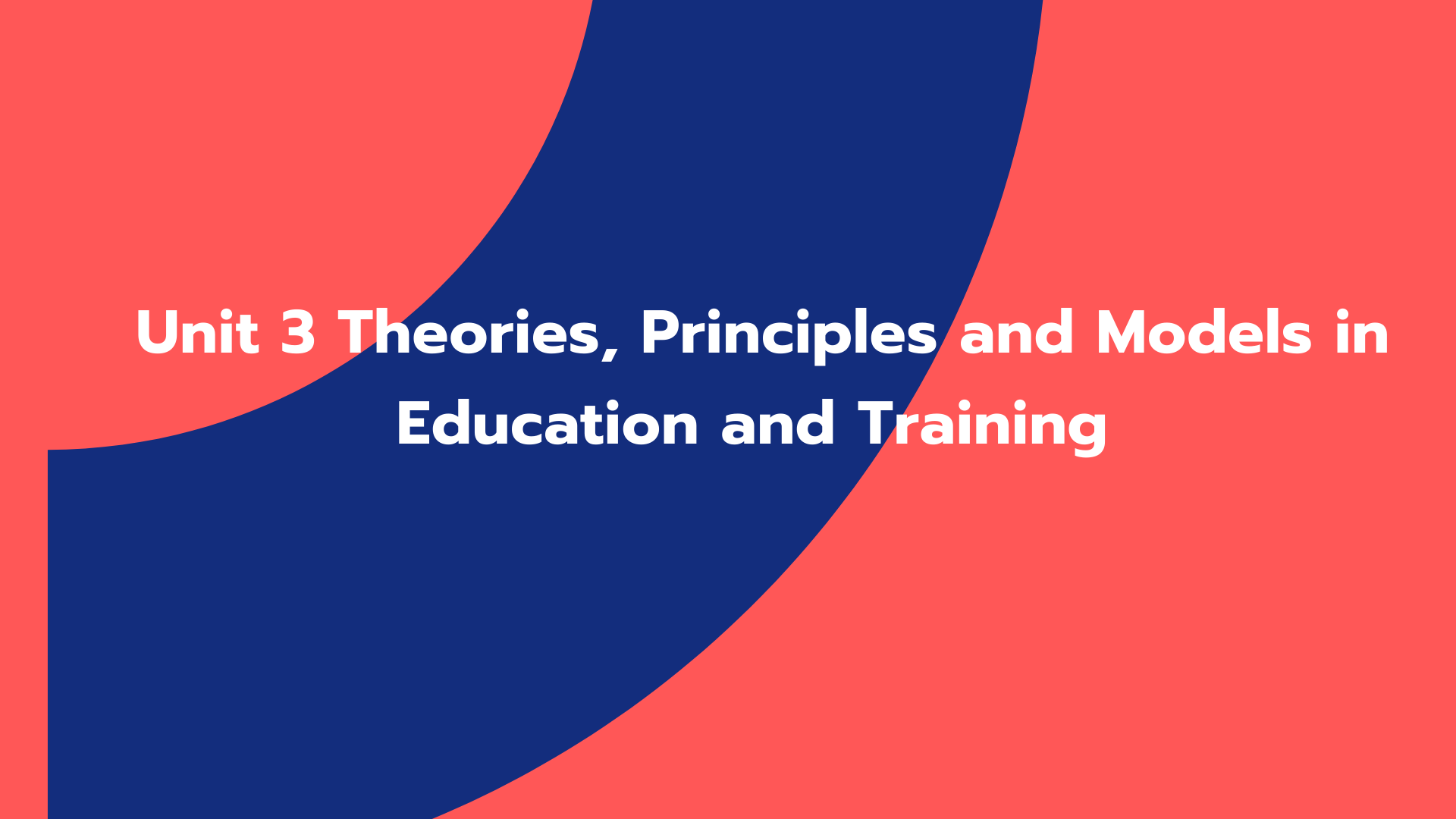 Unit 3 Theories, Principles and Models in Education and Training