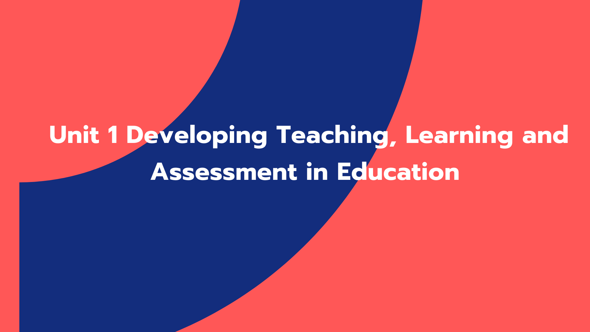 Unit 1 Developing Teaching, Learning and Assessment in Education