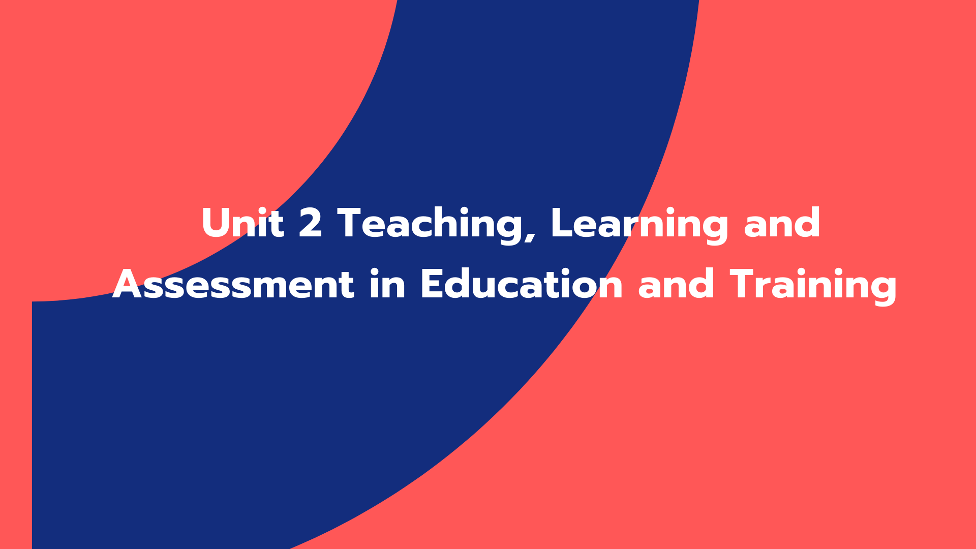 Unit 2 Teaching, Learning and Assessment in Education and Training