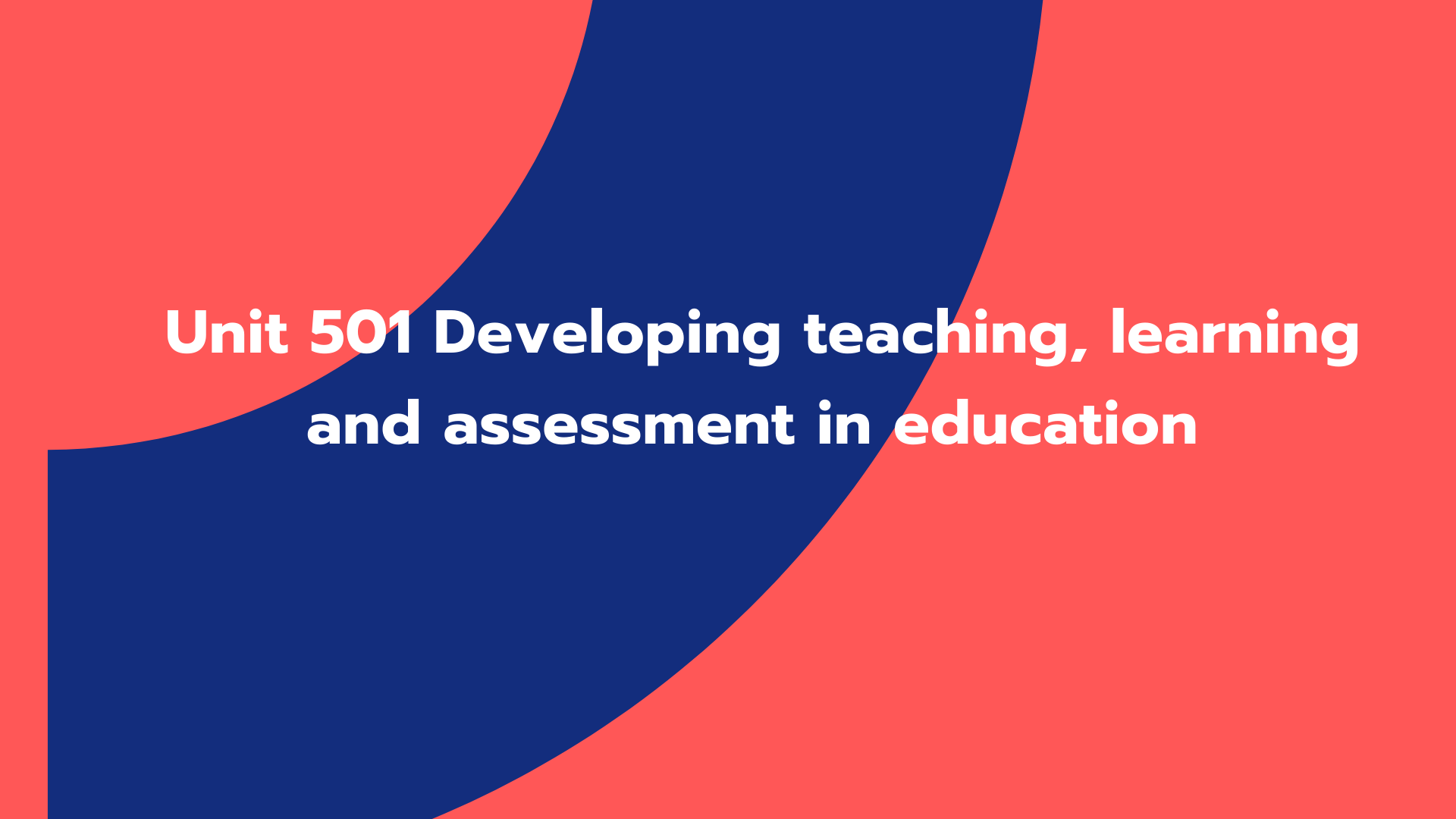 Unit 501 Developing teaching, learning and assessment in education