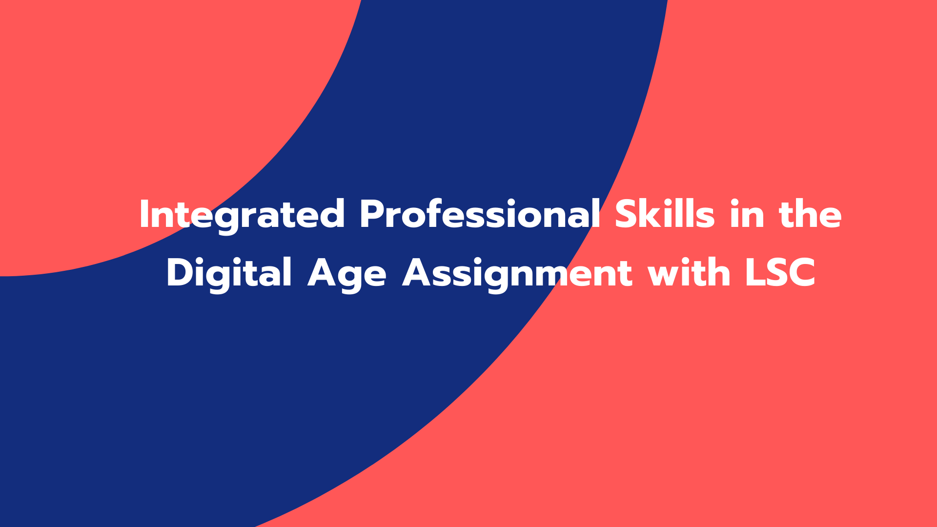 Integrated Professional Skills in the Digital Age Assignment with LSC