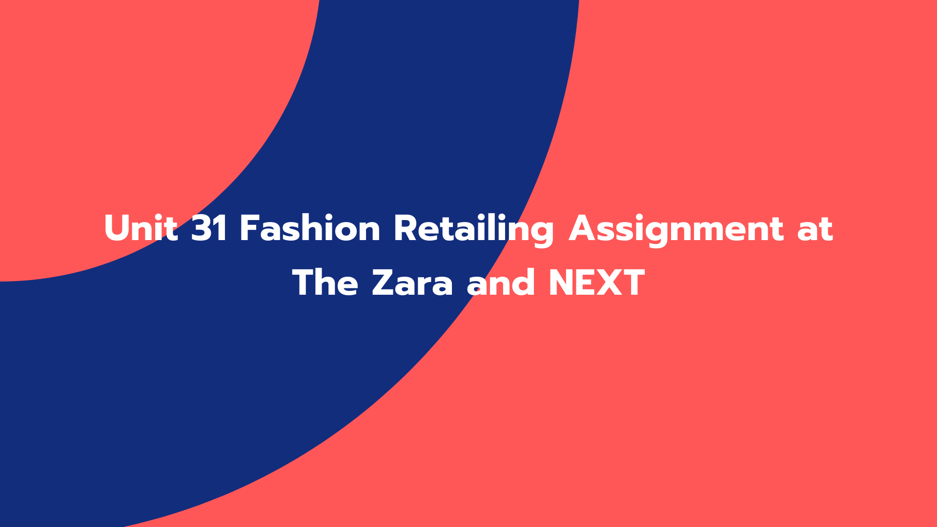 Unit 31 Fashion Retailing Assignment at The Zara and NEXT