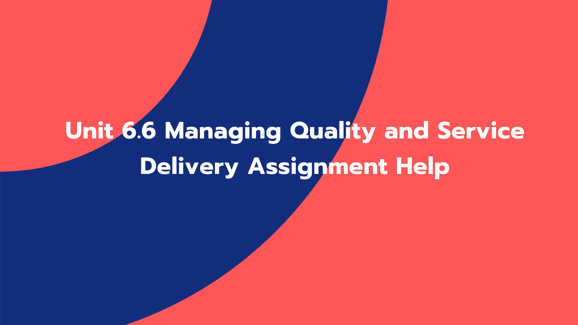 Unit 6.6 Managing Quality and Service Delivery Assignment Help
