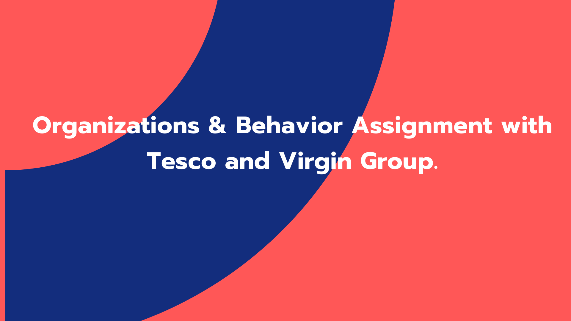 Organizations & Behavior Assignment with Tesco and Virgin Group.