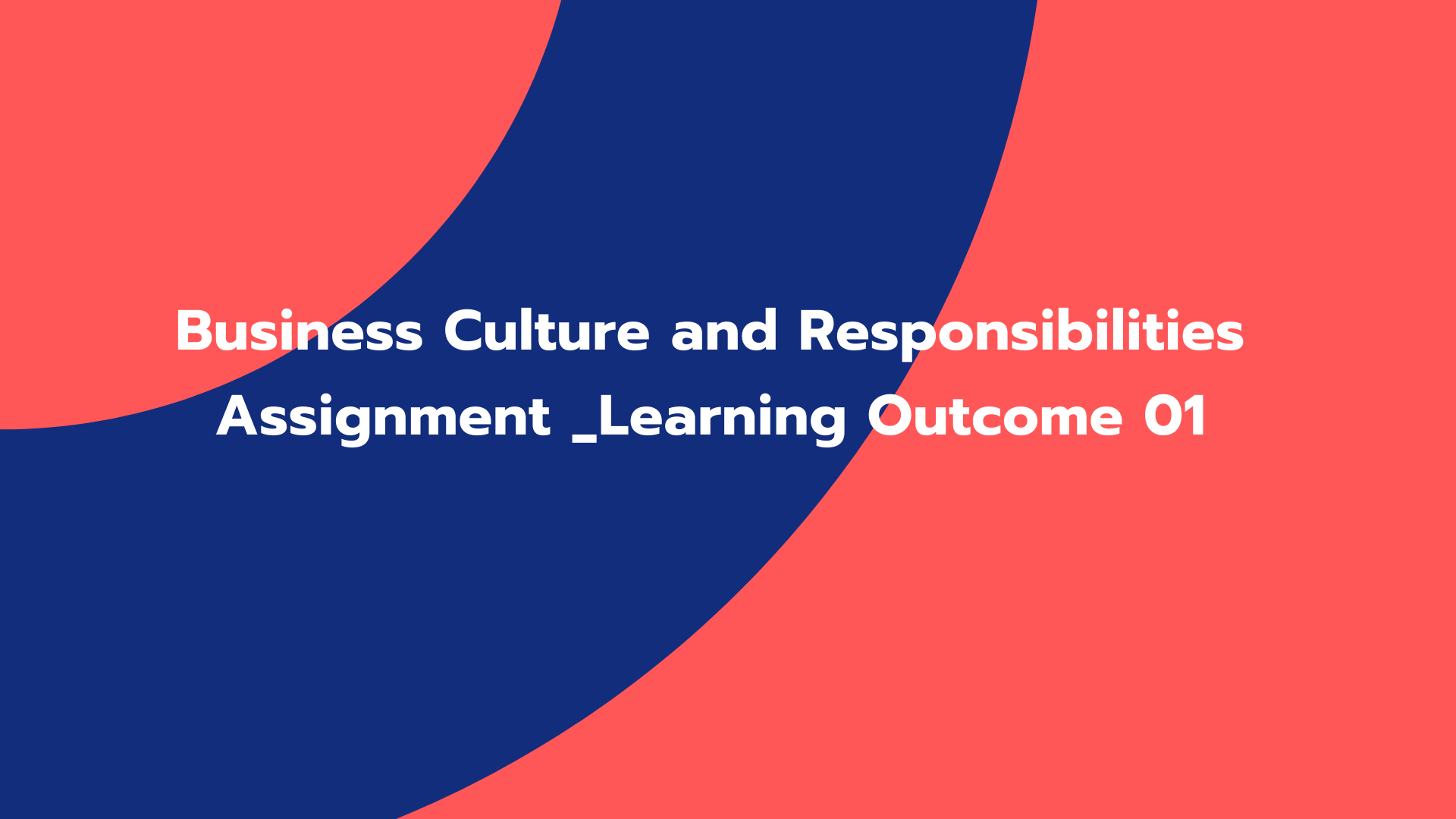Business Culture and Responsibilities Assignment _Learning Outcome 01
