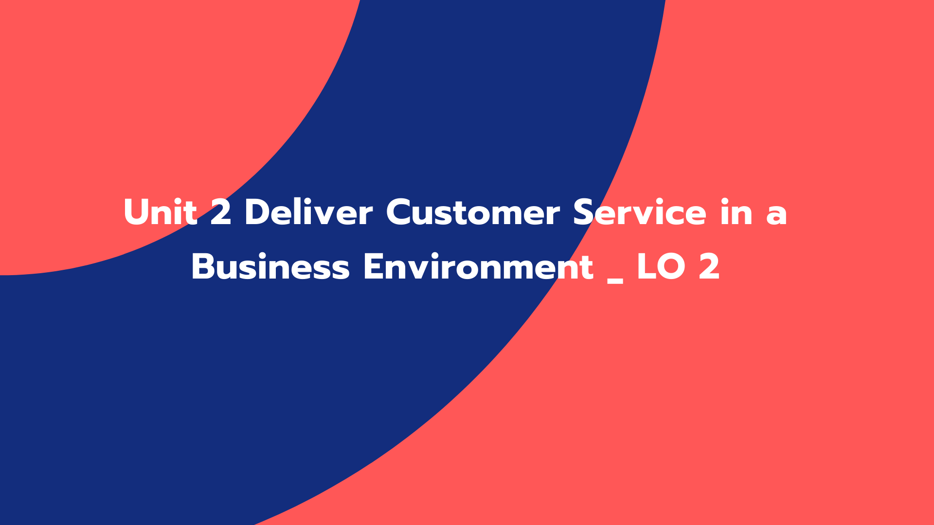 Unit 2 Deliver Customer Service in a Business Environment _ LO 2