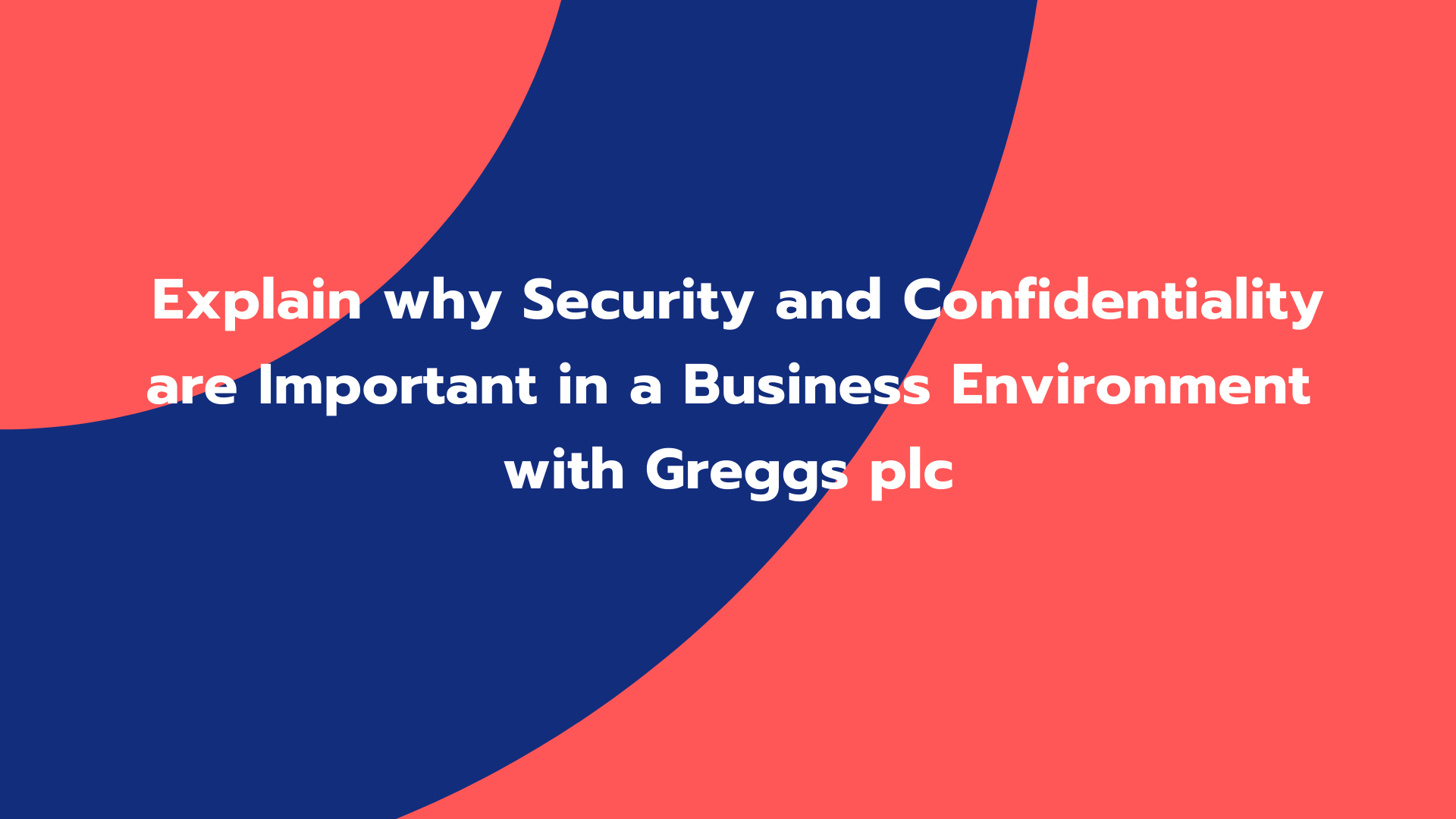 Explain why Security and Confidentiality are Important in a Business Environment with Greggs plc