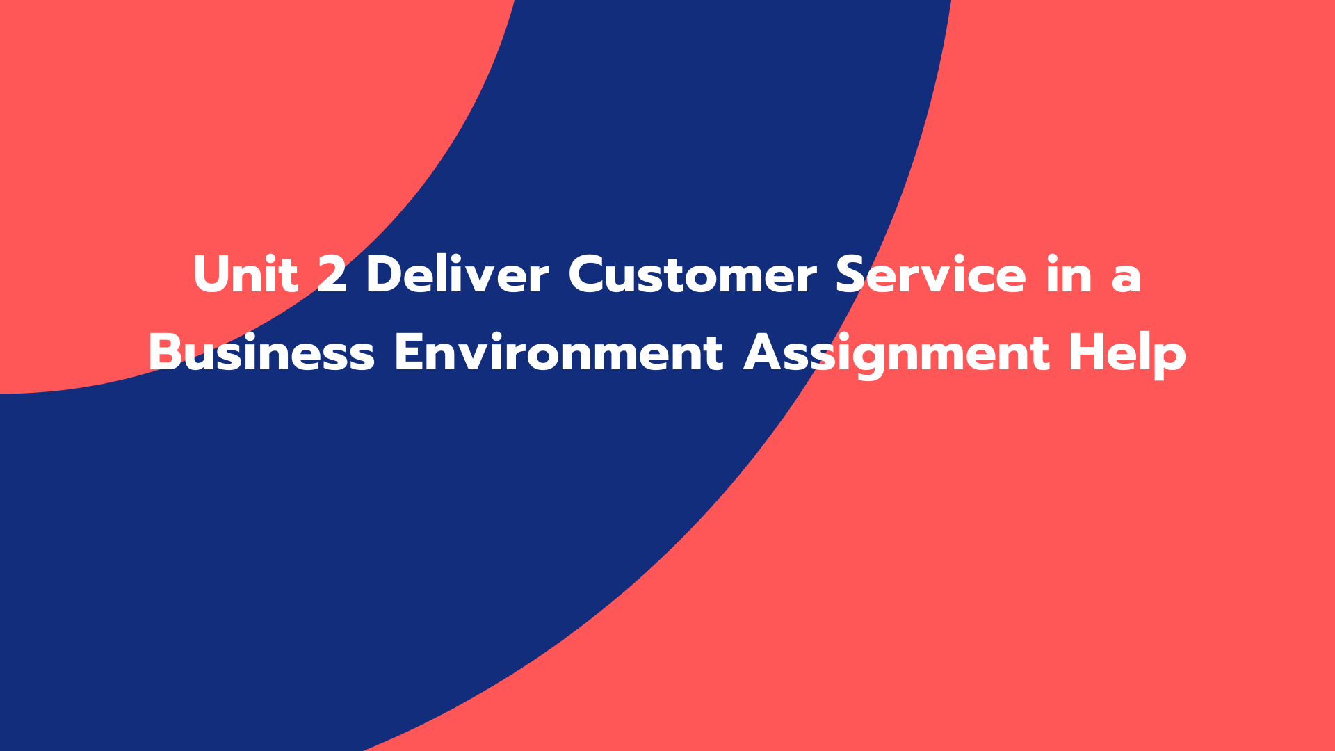 Unit 2 Deliver Customer Service in a Business Environment Assignment Help