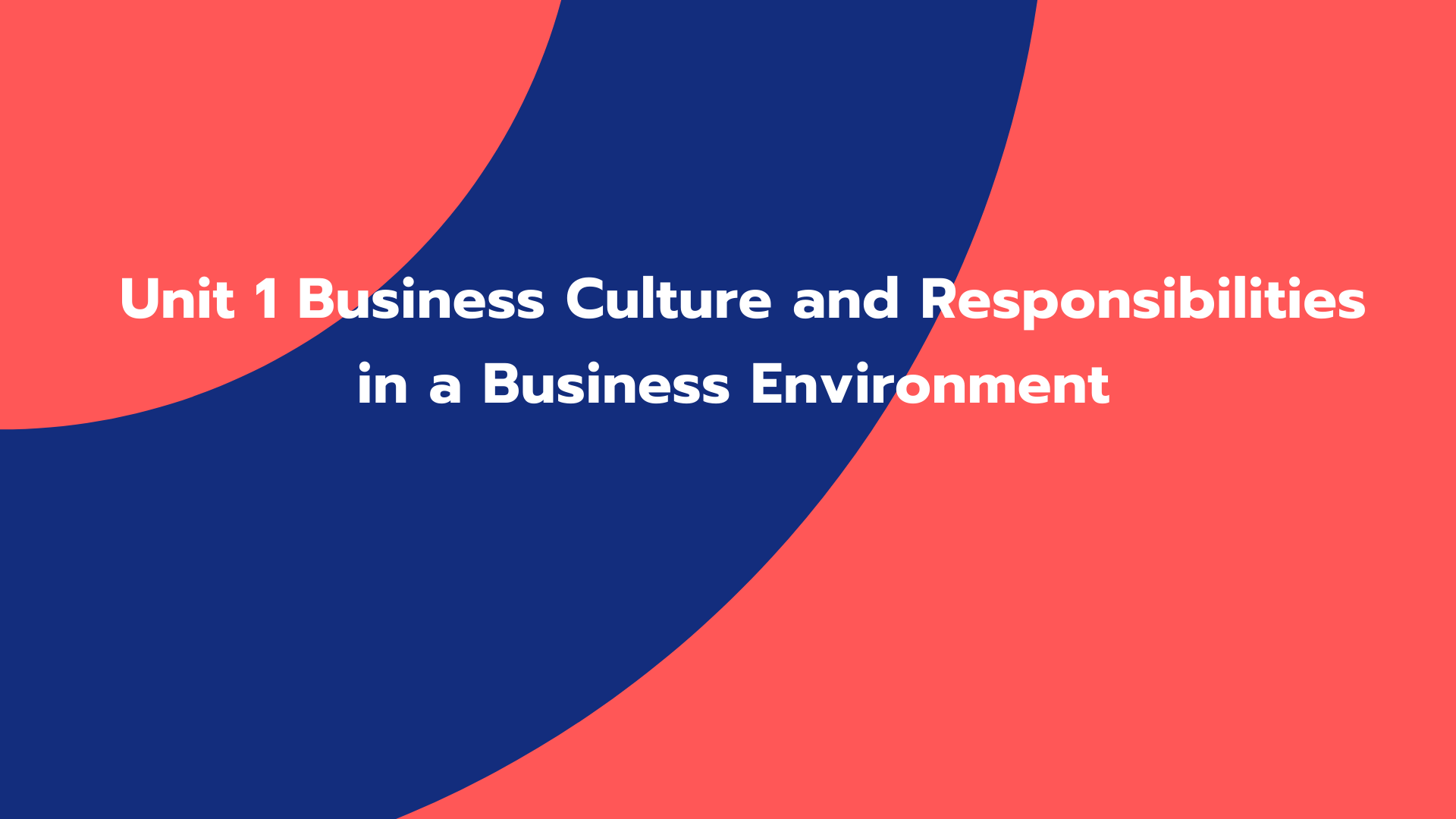 Unit 1 Business Culture and Responsibilities in a Business Environment
