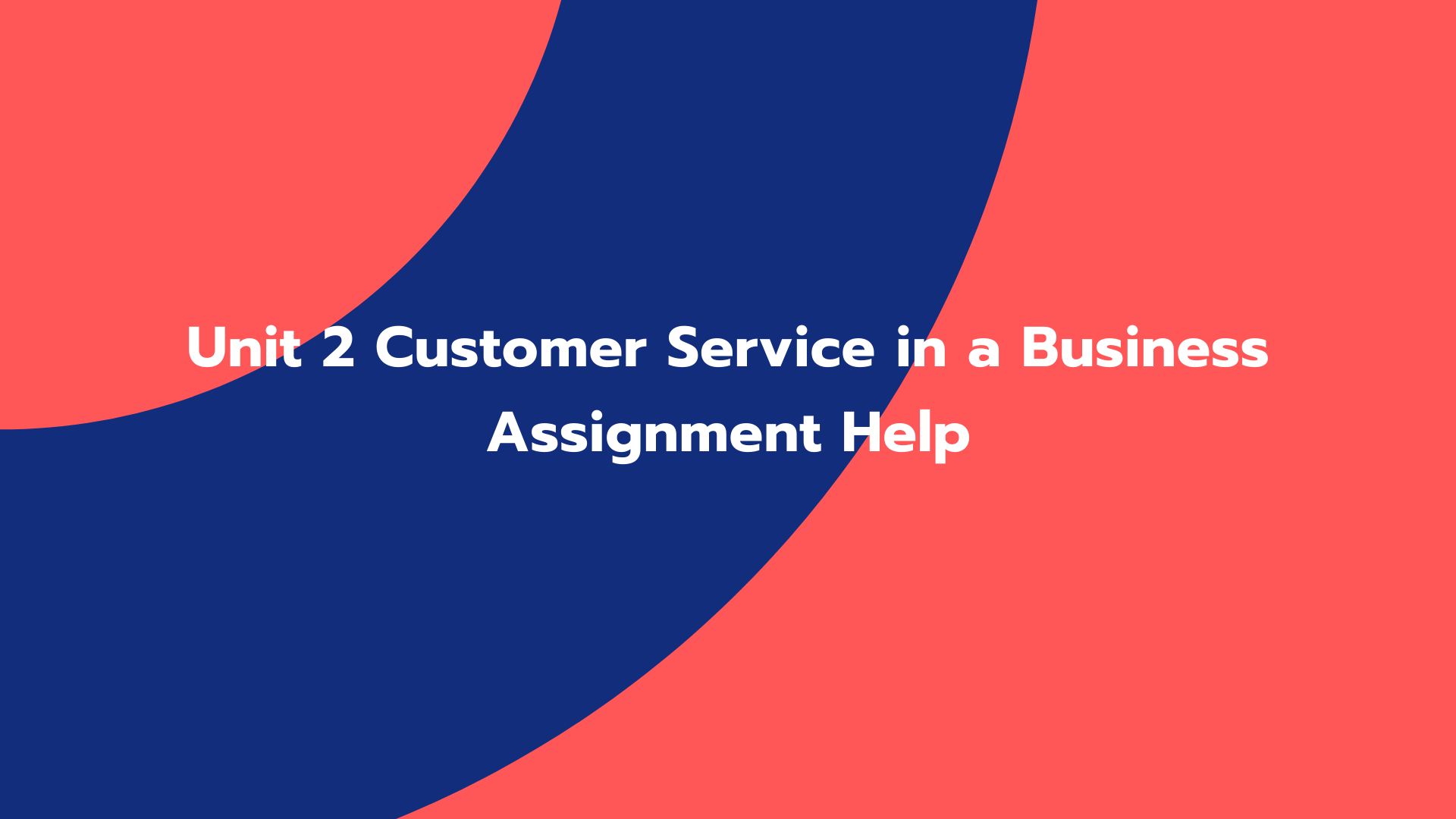 Unit 2 Customer Service in a Business Assignment Help