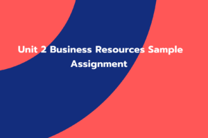 Unit 2 Business Resources Sample Assignment