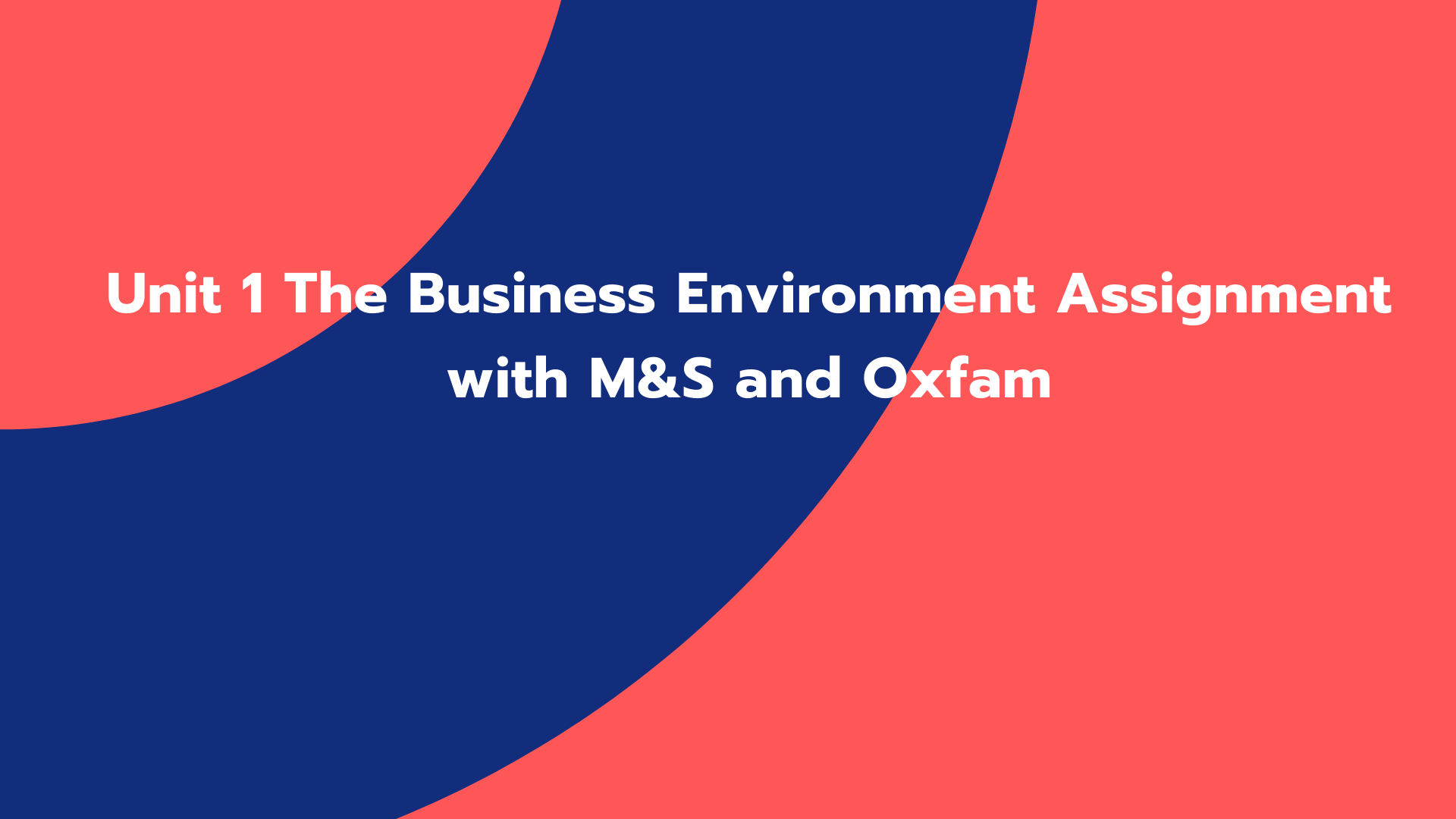 Unit 1 The Business Environment Assignment with M&S and Oxfam