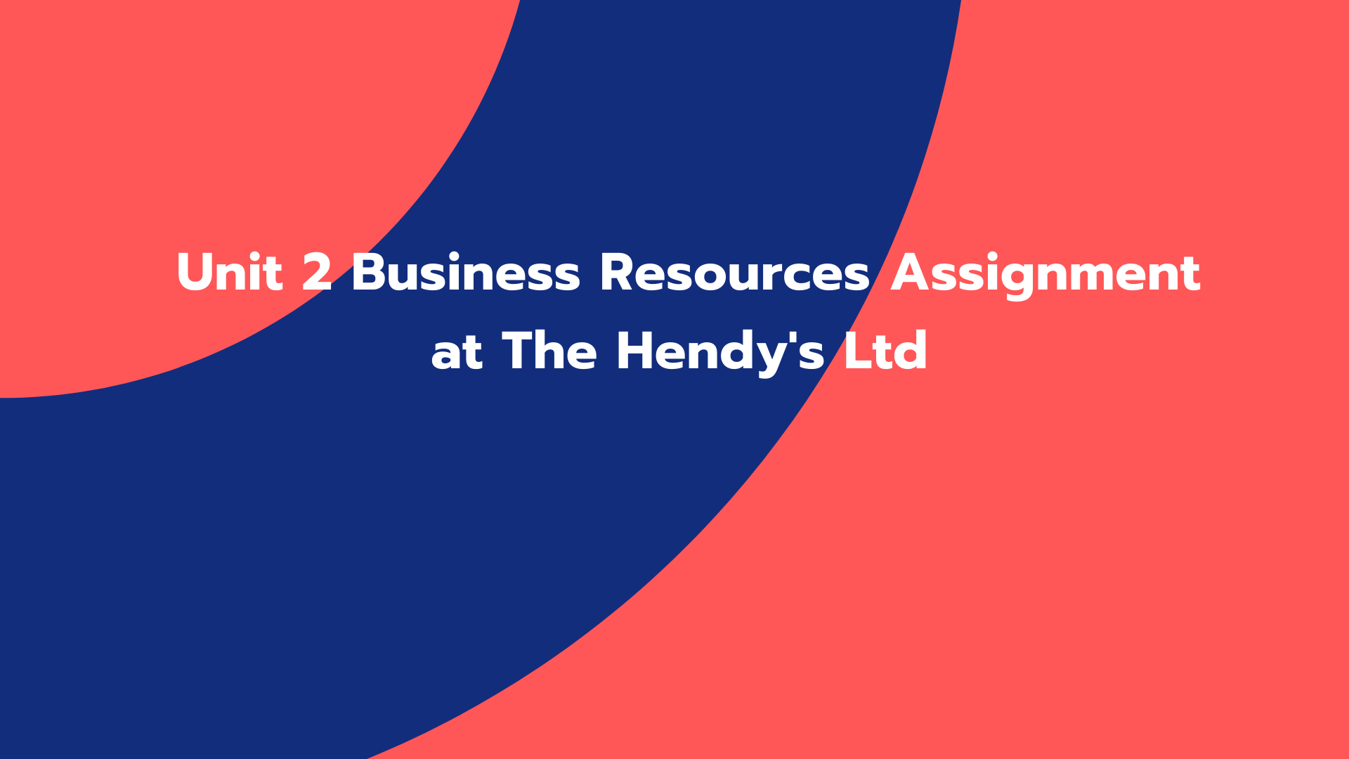 Unit 2 Business Resources Assignment at The Hendy's Ltd
