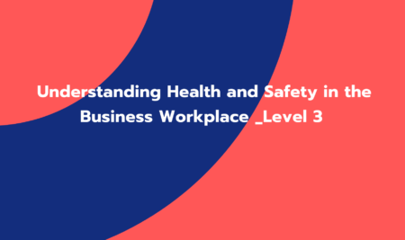 Understanding Health and Safety in the Business Workplace _Level 3 (GC01269)