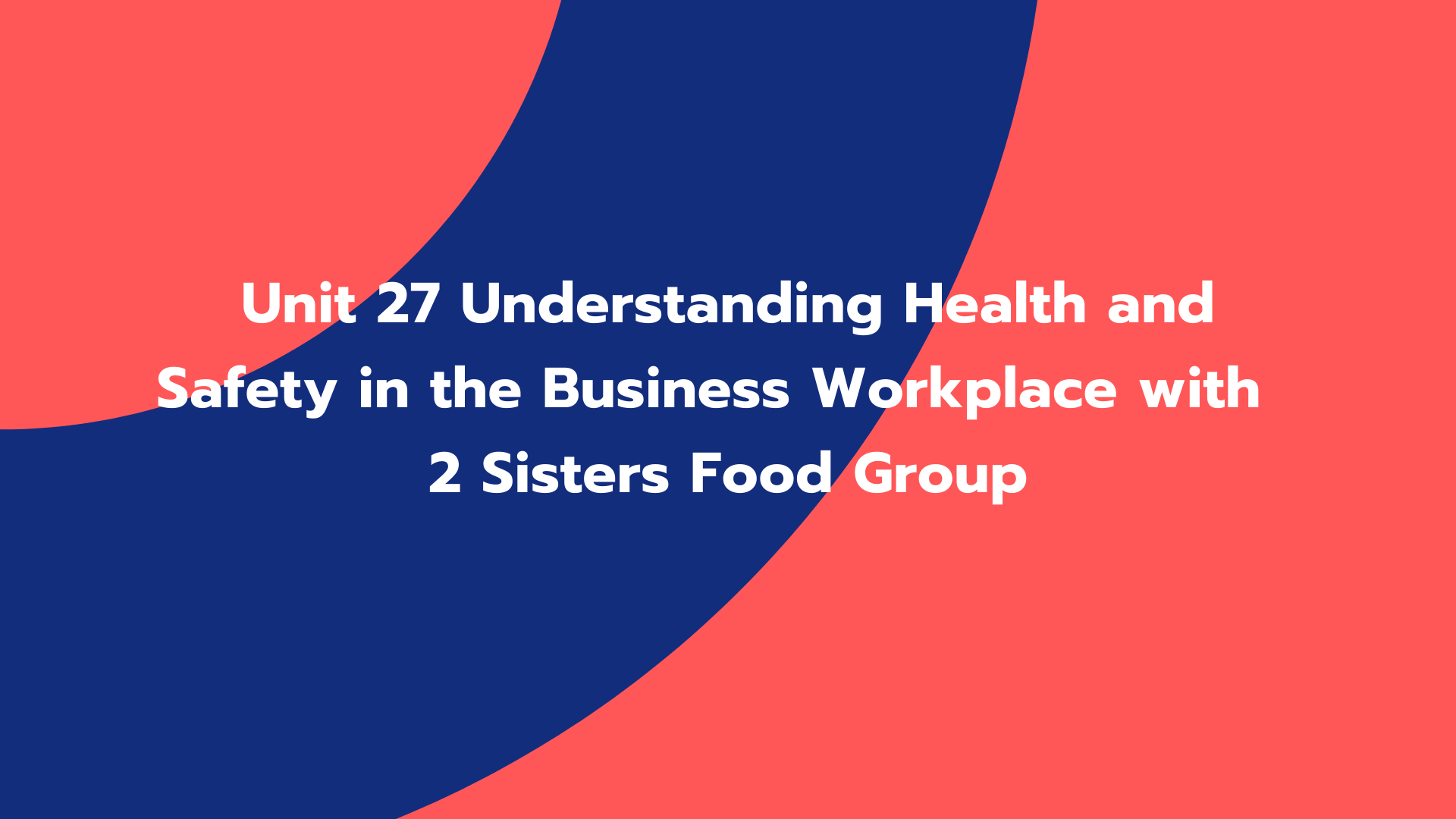 Unit 27 Understanding Health and Safety in the Business Workplace with 2 Sisters Food Group
