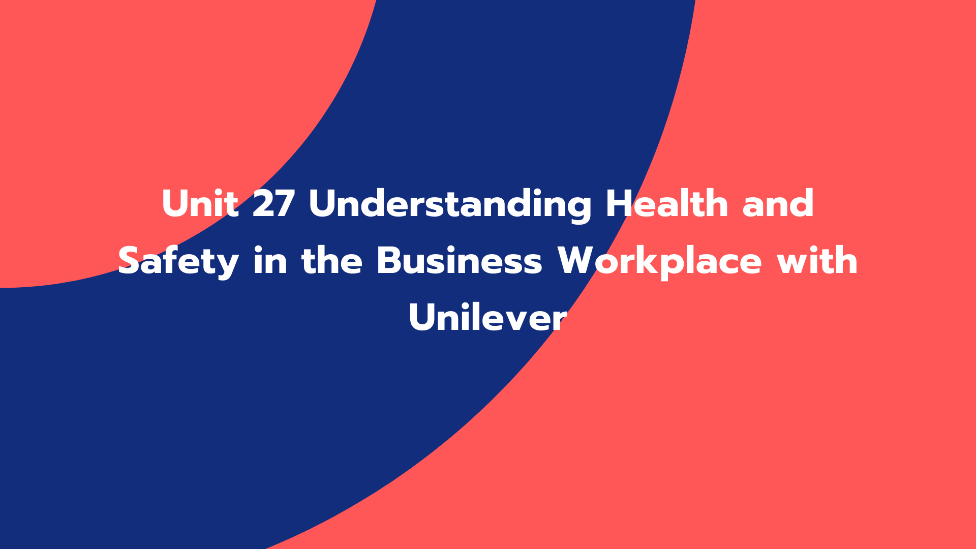 Unit 27 Understanding Health and Safety in the Business Workplace with Unilever