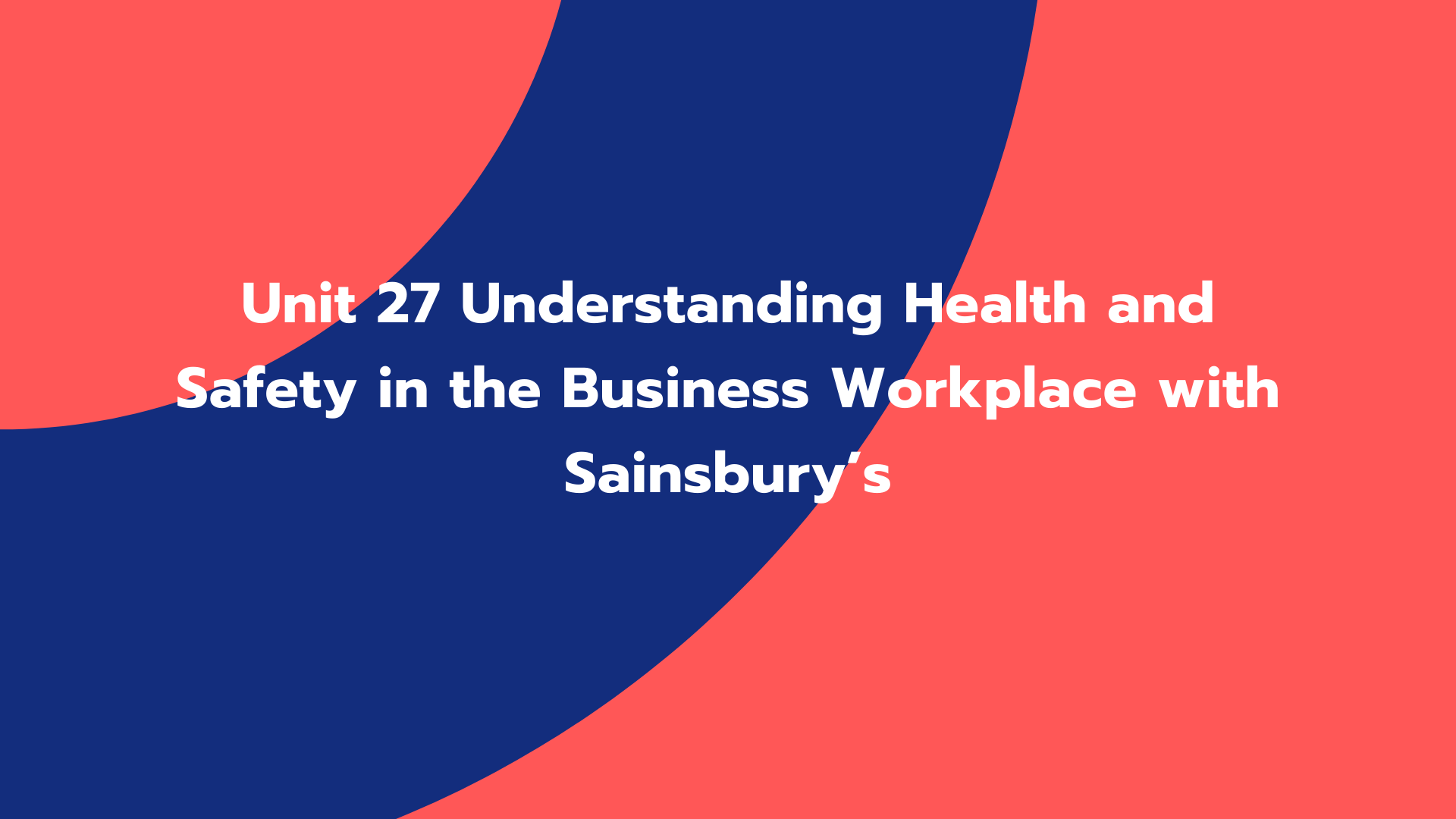 Unit 27 Understanding Health and Safety in the Business Workplace with Sainsbury's