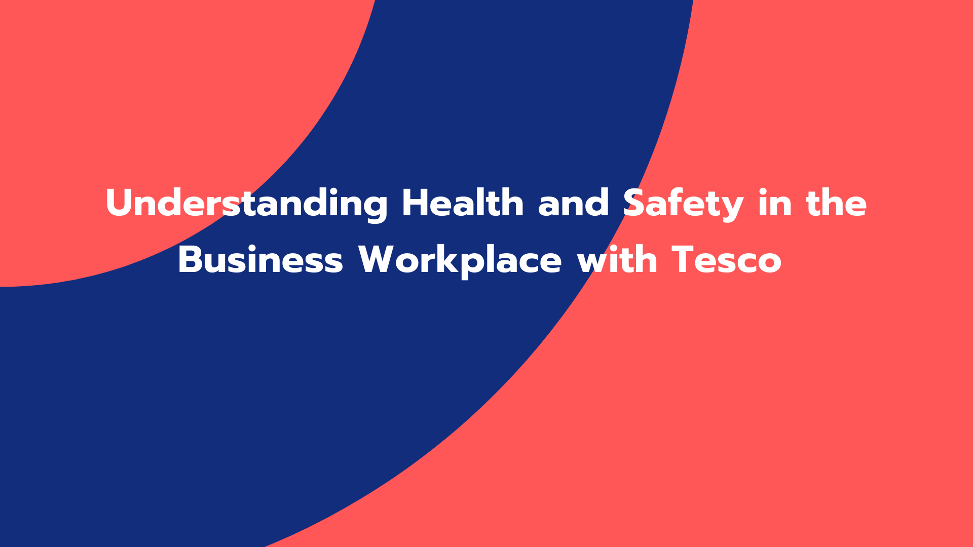 Understanding Health and Safety in the Business Workplace with Tesco