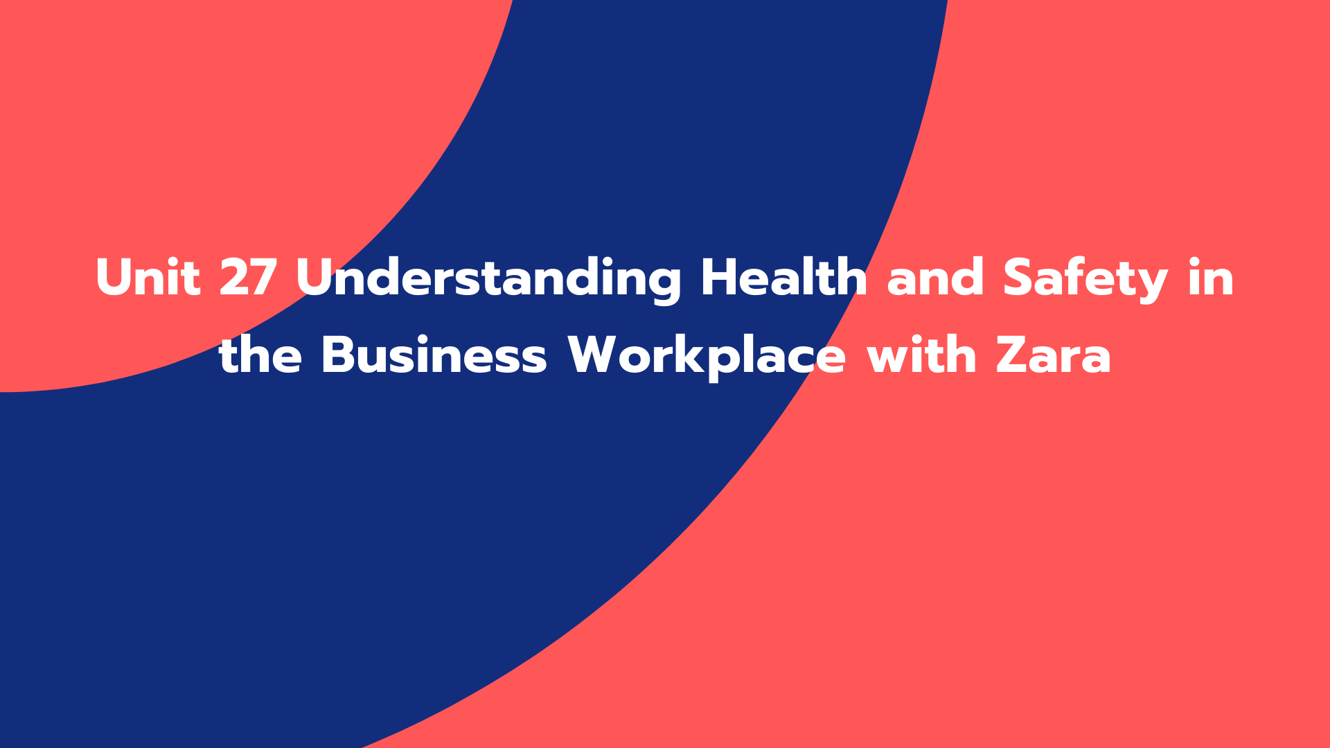 Unit 27 Understanding Health and Safety in the Business Workplace with Zara