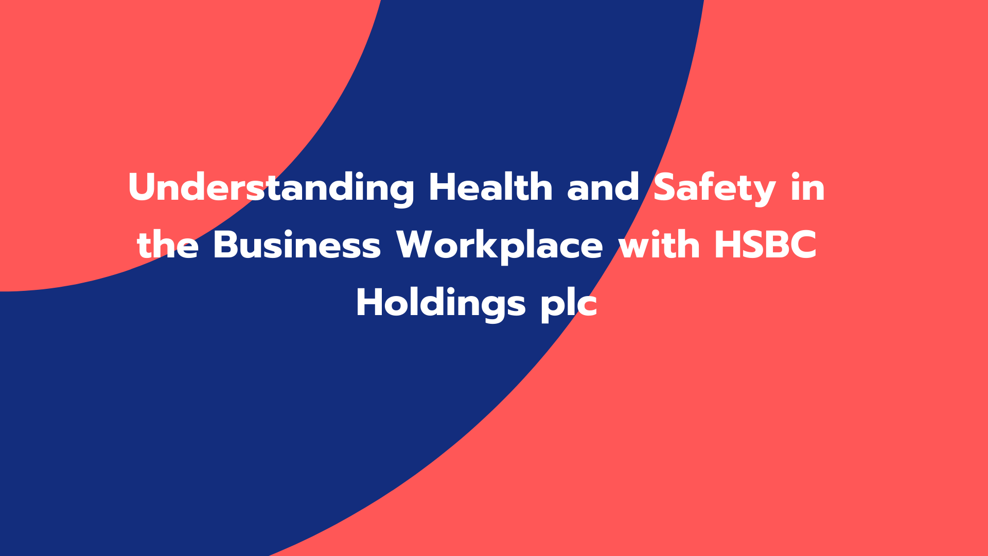 Understanding Health and Safety in the Business Workplace with HSBC Holdings plc