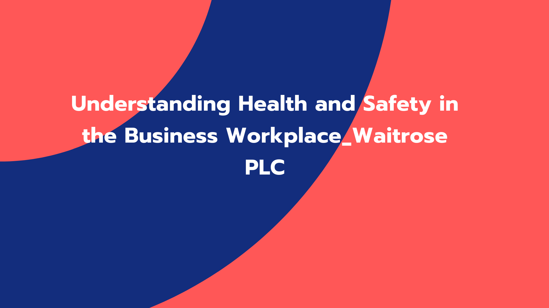 Understanding Health and Safety in the Business Workplace_Waitrose PLC