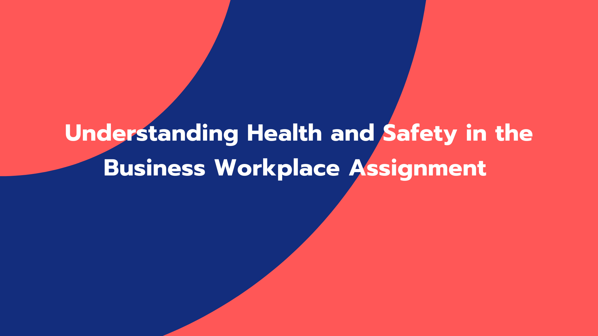 Understanding Health and Safety in the Business Workplace Assignment