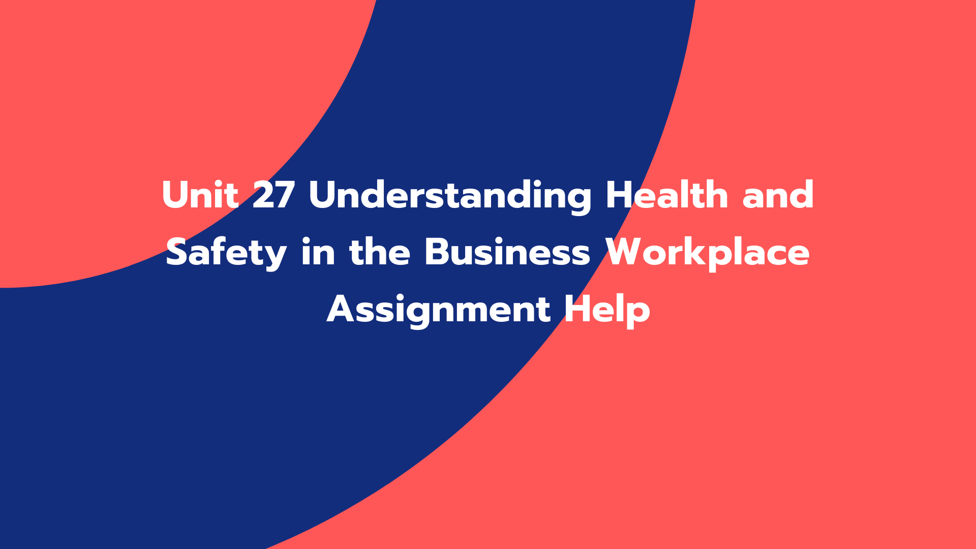 Unit 27 Understanding Health and Safety in the Business Workplace Assignment Help
