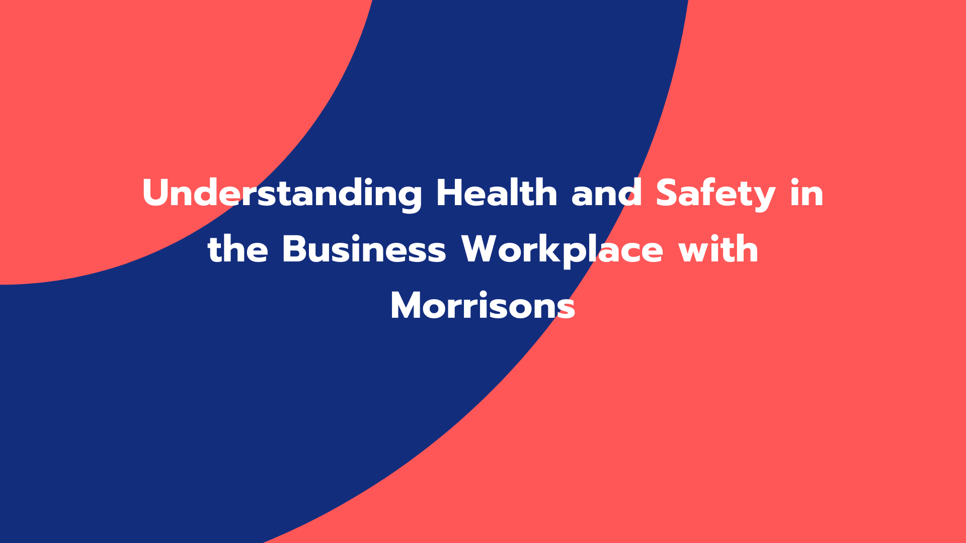 Understanding Health and Safety in the Business Workplace with Morrisons