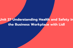 Unit 27 Understanding Health and Safety in the Business Workplace with Lidl