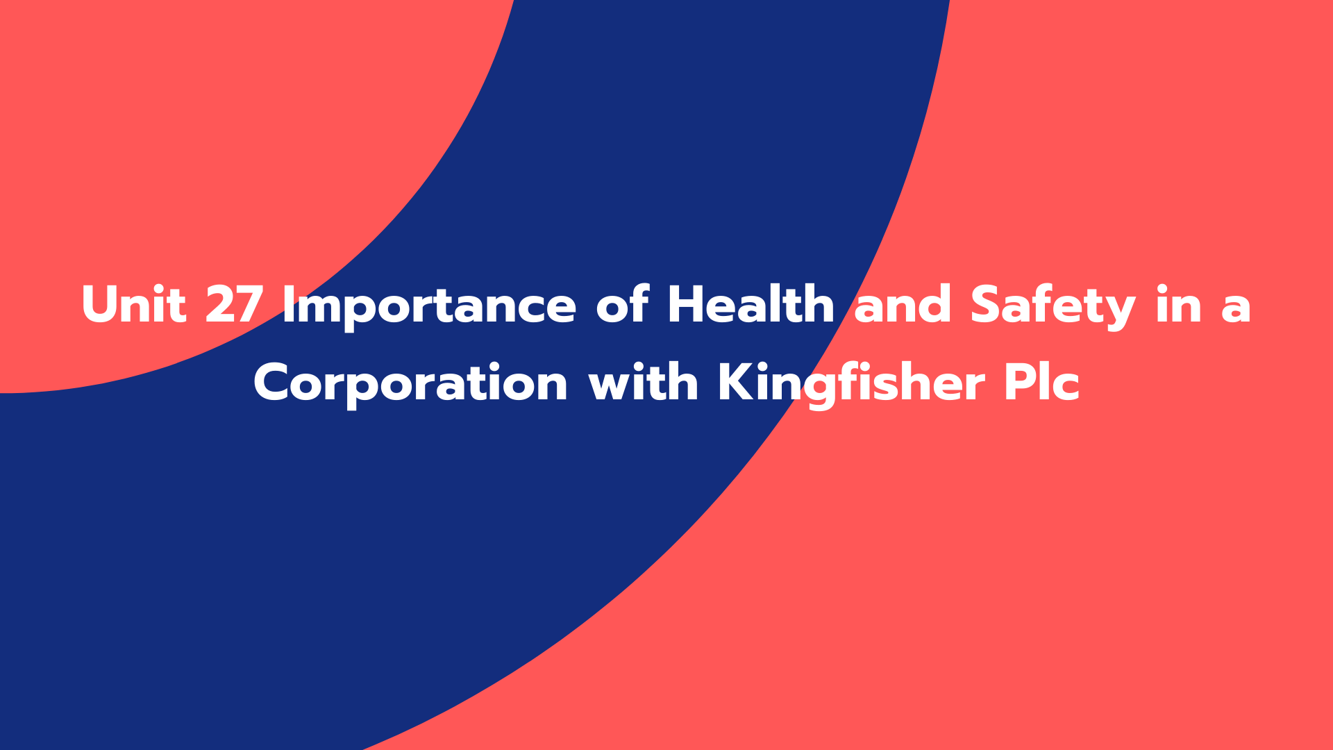 Unit 27 Importance of Health and Safety in a Corporation with Kingfisher Plc