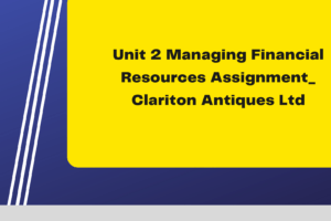 Unit 2 Managing Financial Resources Assignment_ Clariton Antiques Ltd