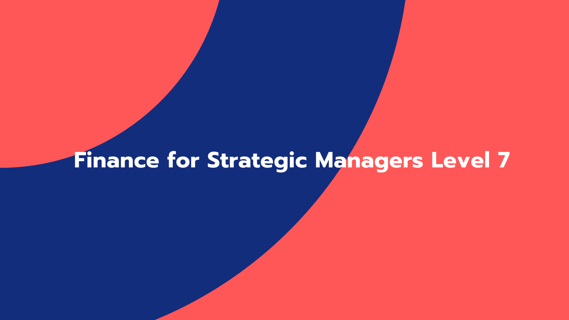 Finance for Strategic Managers Level 7