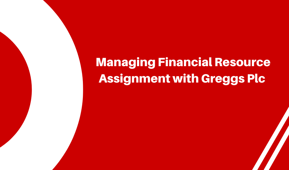 Managing Financial Resource Assignment with Greggs Plc