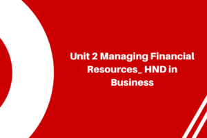 Unit 2 Managing Financial Resources _HND in Business
