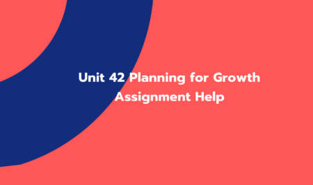 Unit 42 Planning for Growth Assignment Help (GC01349)