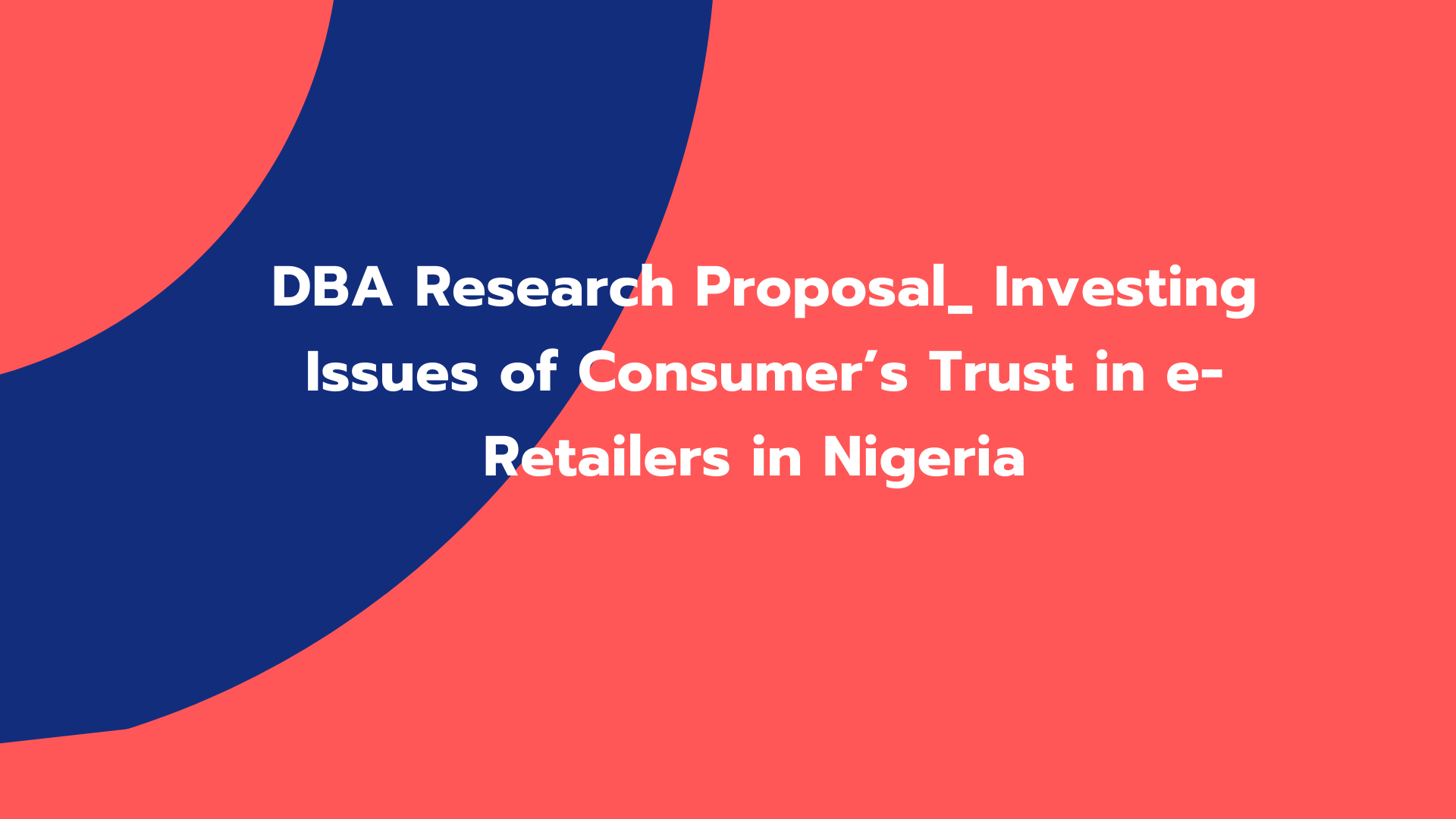 DBA Research Proposal_ Investing Issues of Consumer's Trust in e-Retailers in Nigeria