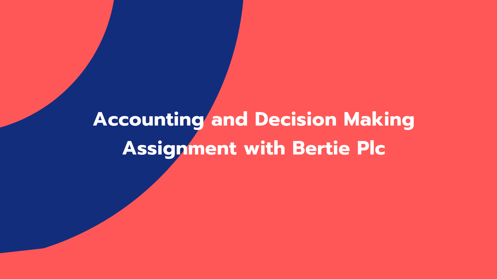 Accounting and Decision Making Assignment with Bertie Plc