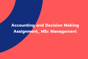 Accounting and Decision Making Assignment_ MSc Management