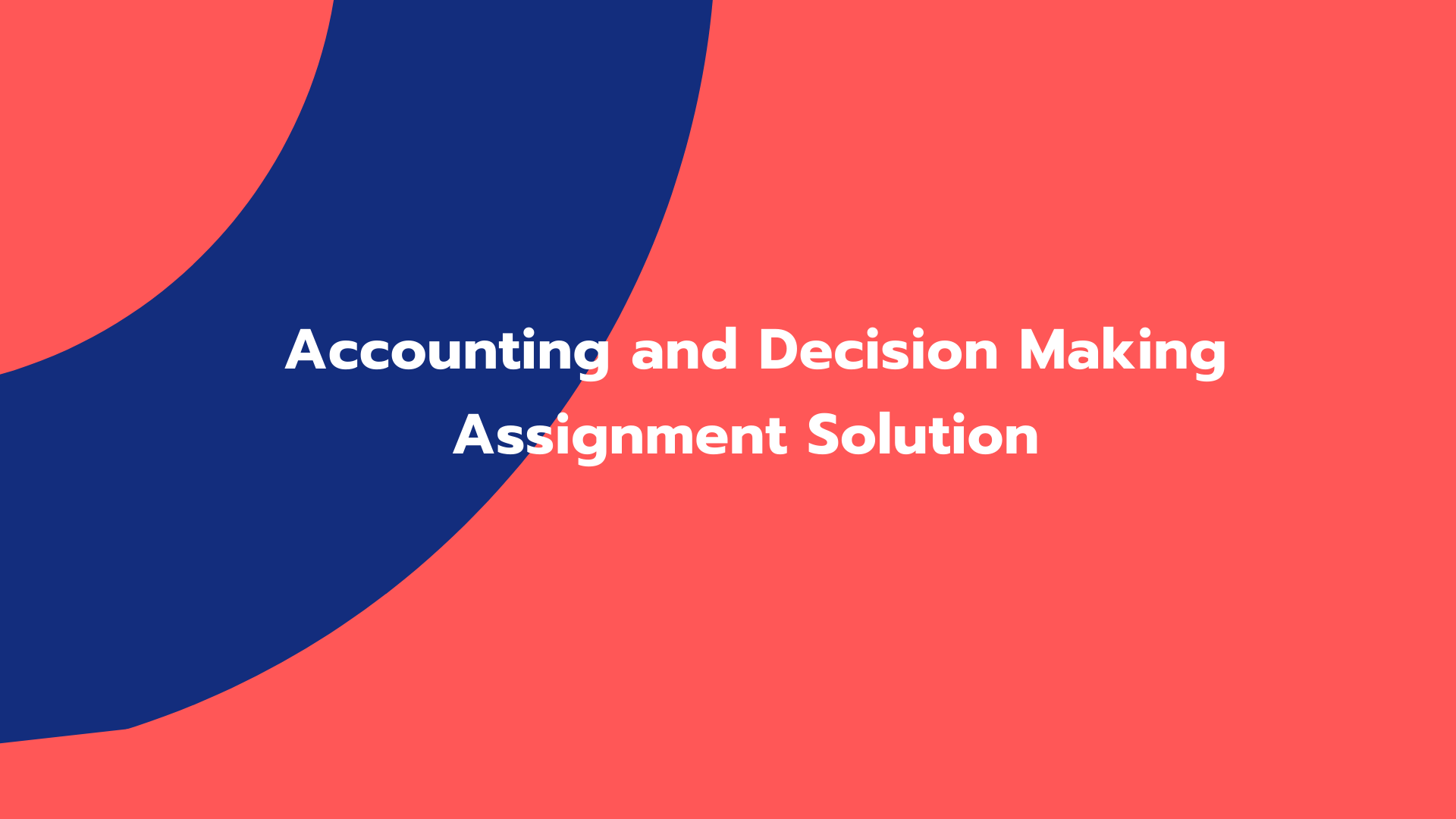 Accounting and Decision Making Assignment Solution