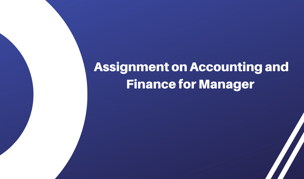 Assignment on Accounting and Finance for Manager