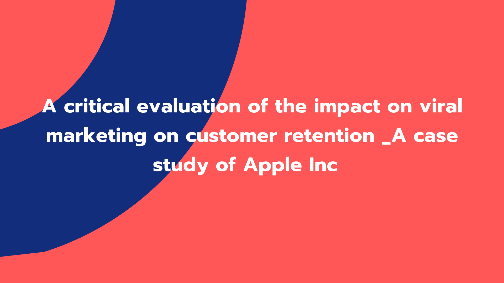 A critical evaluation of the impact on viral marketing on customer retention _A case study of Apple Inc