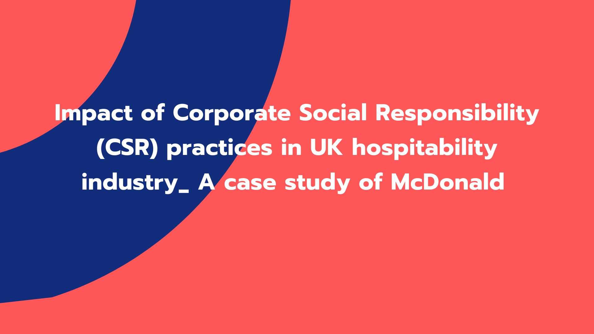 Impact of Corporate Social Responsibility (CSR) practices in UK hospitability industry_ A case study of McDonald