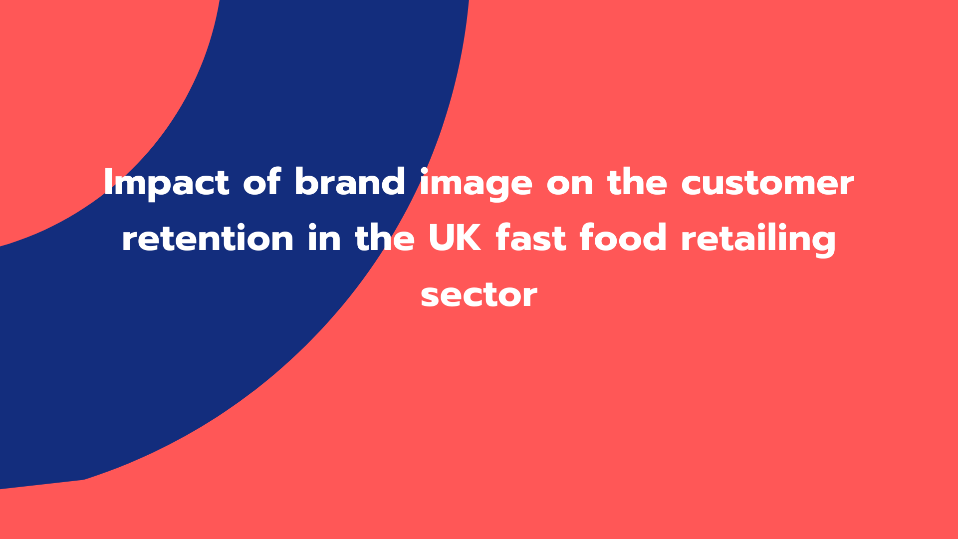 Impact of brand image on the customer retention in the UK fast food retailing sector