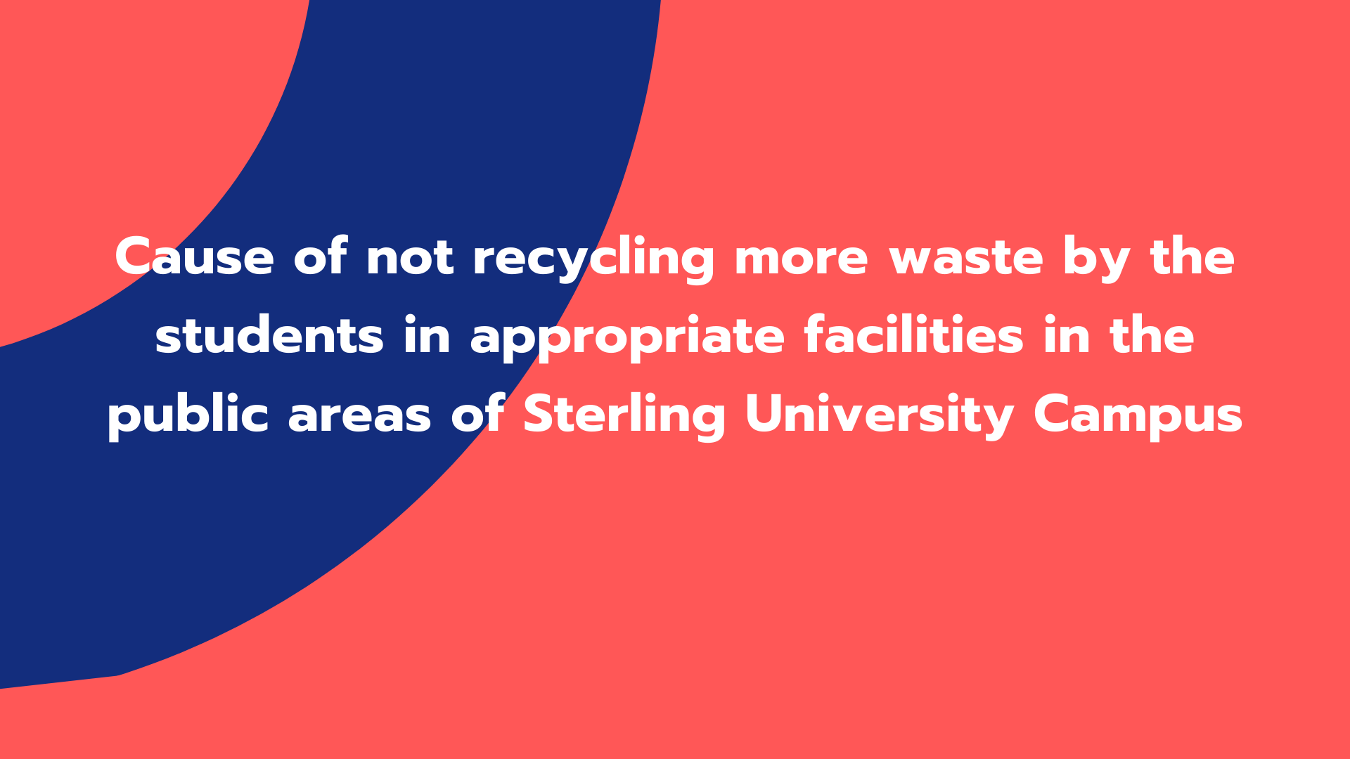 Cause of not recycling more waste by the students in appropriate facilities in the public areas of Sterling University Campus